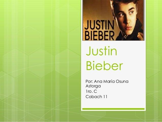 Justin Bieber Por: Ana María Osuna Astorga 1ro. C Cobach 11