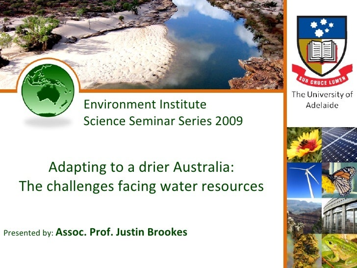 Environment Institute Science Seminar Series 2009 Adapting to a drier Australia: The challenges facing water resources Pre...