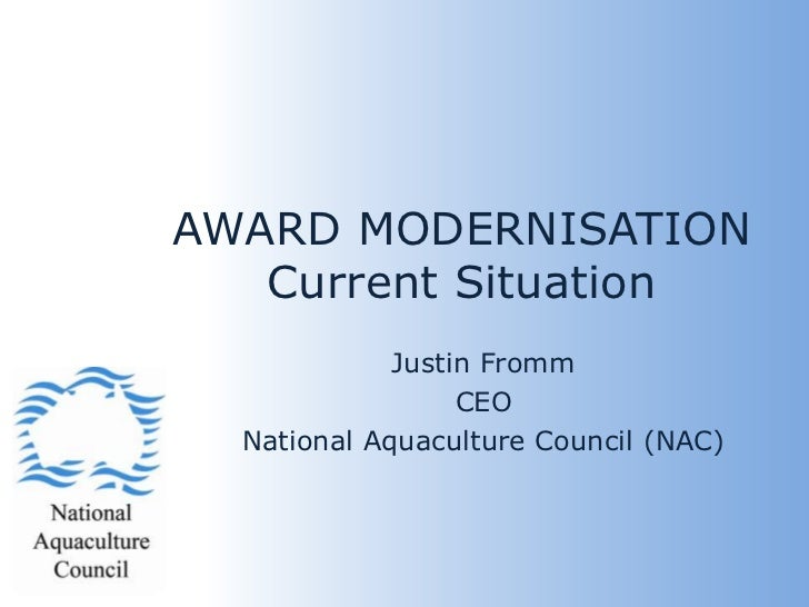 AWARD MODERNISATIONCurrent Situation<br />Justin Fromm<br />CEO<br />National Aquaculture Council (NAC)<br />
