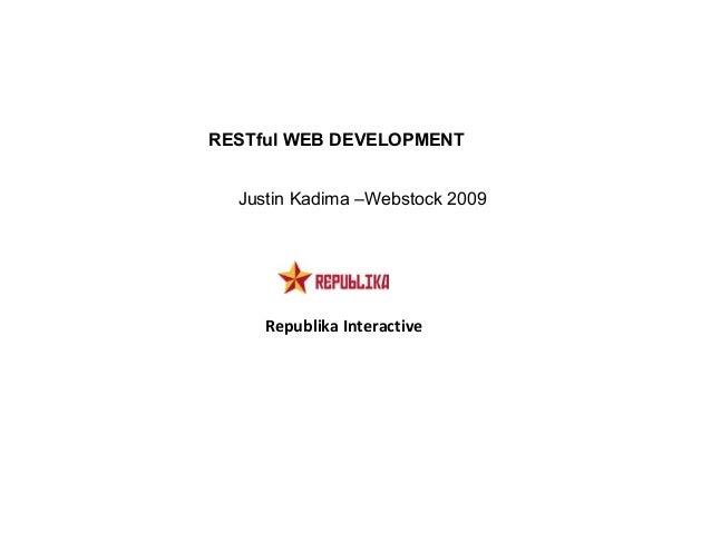 Republika Interactive RESTful WEB DEVELOPMENT Justin Kadima –Webstock 2009