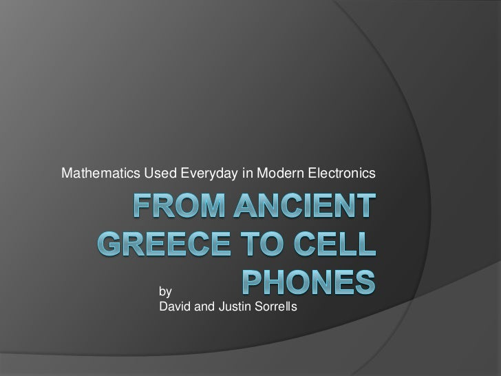 From Ancient Greece to cell phones<br />Mathematics Used Everyday in Modern Electronics<br />by<br />David and Justin Sorr...