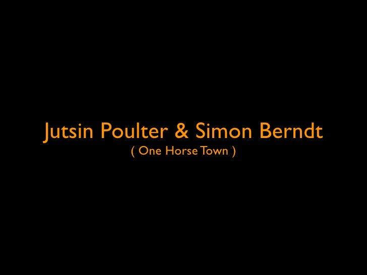 Jutsin Poulter & Simon Berndt         ( One Horse Town )