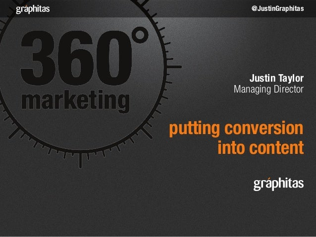 putting conversioninto contentJustin TaylorManaging Director@JustinGraphitas