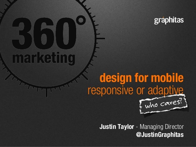 Justin Taylor - Managing Director @JustinGraphitas design for mobile responsive or adaptive who cares?