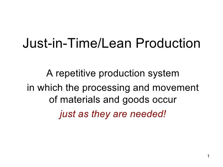 Just-in-Time/Lean Production    A repetitive production systemin which the processing and movement     of materials and go...