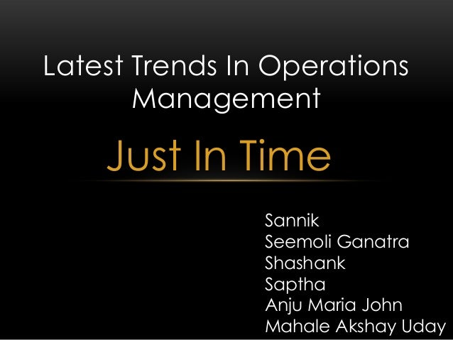 Latest Trends In Operations       Management    Just In Time                Sannik                Seemoli Ganatra         ...