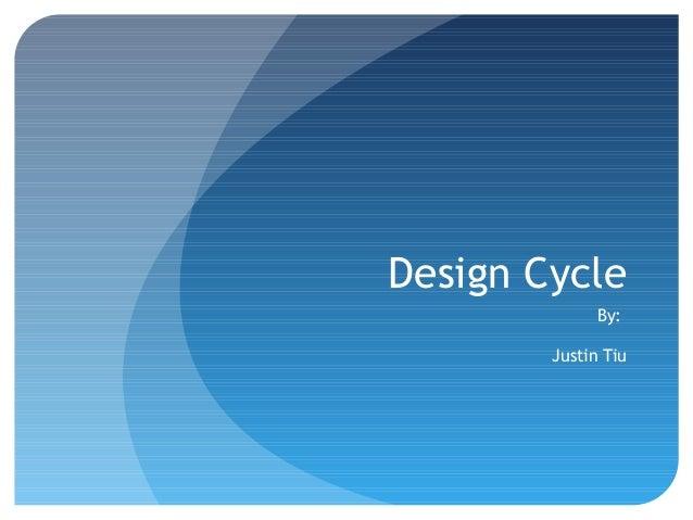 Design Cycle             By:        Justin Tiu
