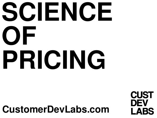 SCIENCE OF PRICING CustomerDevLabs.com