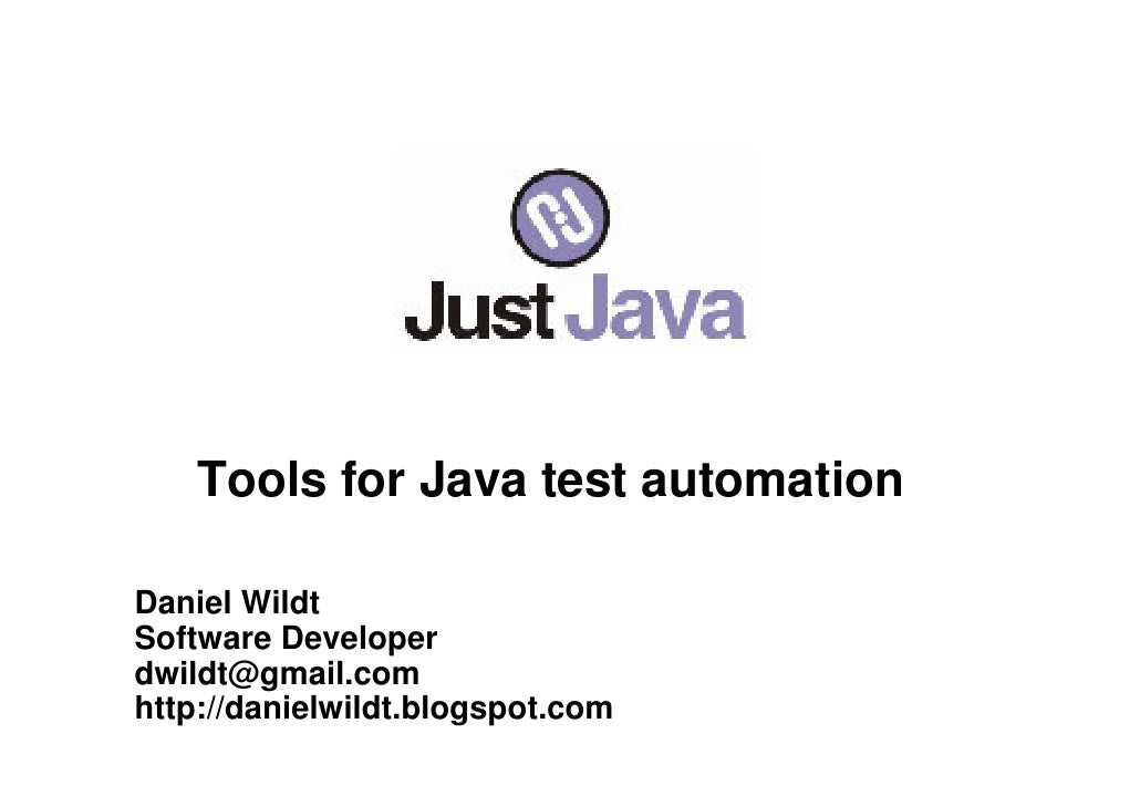 Tools for Java test automation  Daniel Wildt Software Developer dwildt@gmail.com http://danielwildt.blogspot.com