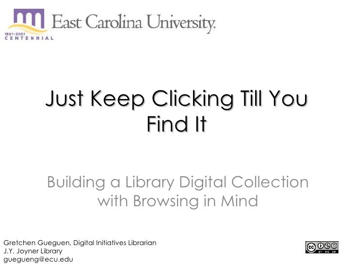 Just Keep Clicking Till You Find It Building a Library Digital Collection with Browsing in Mind Gretchen Gueguen, Digital ...