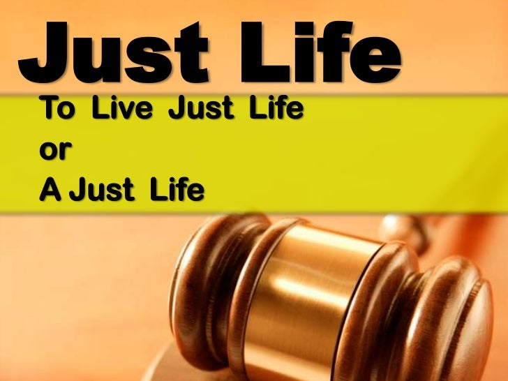 Just Life<br />To  Live  Just  Life  <br />or <br />A Just  Life<br />