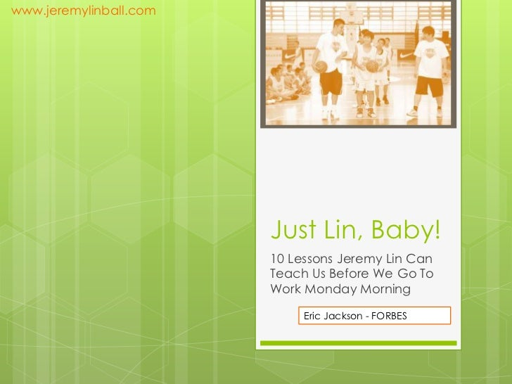 www.jeremylinball.com                        Just Lin, Baby!                        10 Lessons Jeremy Lin Can             ...