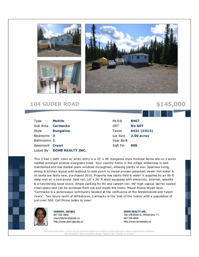 104 GUDER ROAD $145,000 Type Mobile MLS® 8467 Sub Area Carmacks GST No GST Style Bungalow Taxes $431 (2013) Bedrooms 3 Lot...