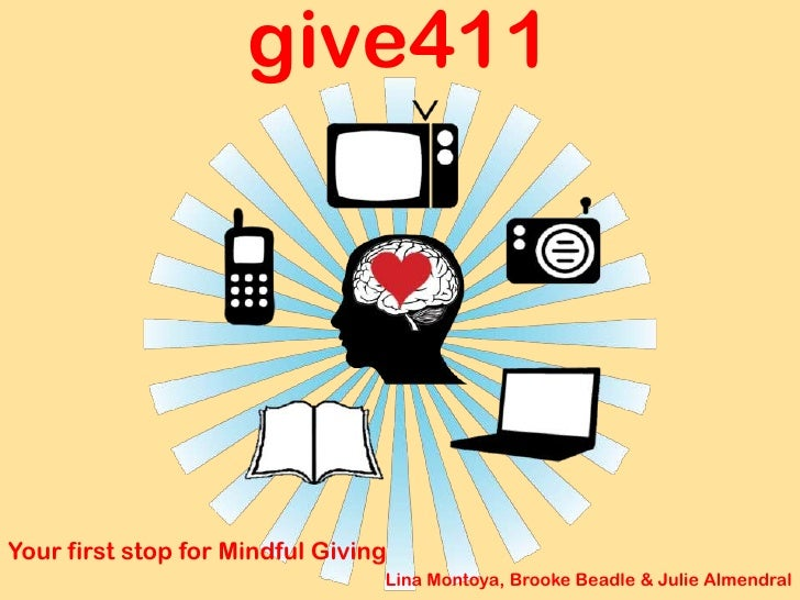 give411<br />Your first stop for Mindful Giving<br />Lina Montoya, Brooke Beadle & Julie Almendral<br />