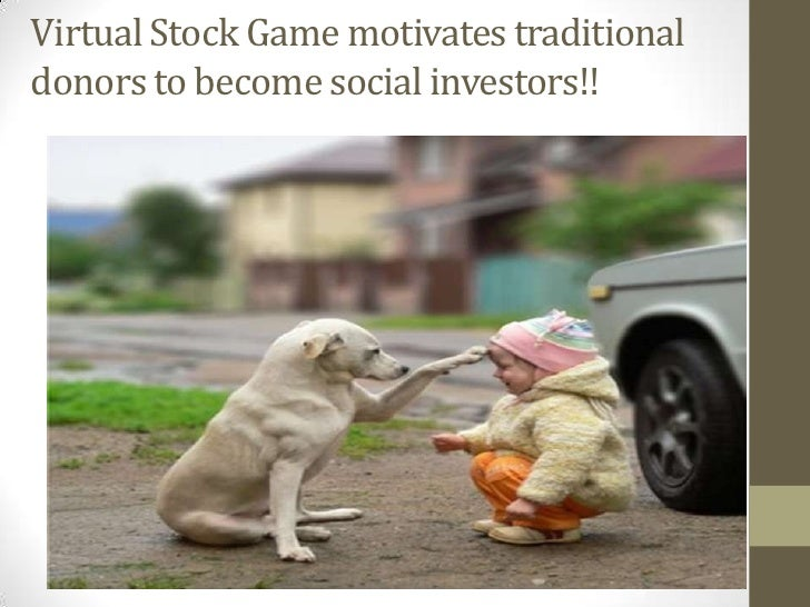 Virtual Stock Game motivates traditional donors to become social investors!!<br />