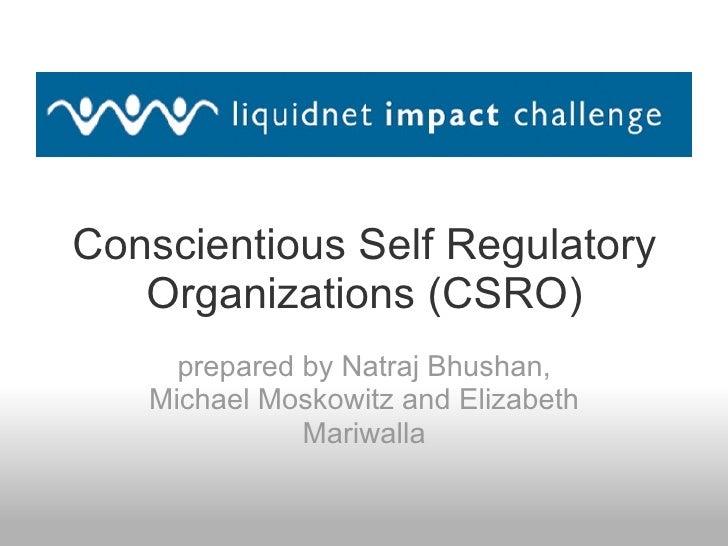 Conscientious Self Regulatory Organizations (CSRO) prepared by Natraj Bhushan, Michael Moskowitz and Elizabeth Mariwalla