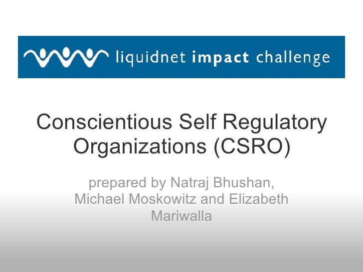 Conscientious Self Regulatory Organizations (CSRO) prepared by Natraj Bhushan, Michael Moskowitz and Elizabeth Mariwalla