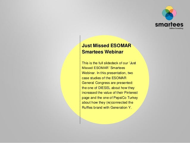 Just Missed ESOMAR Smartees Webinar This is the full slidedeck of our 'Just Missed ESOMAR' Smartees Webinar. In this prese...