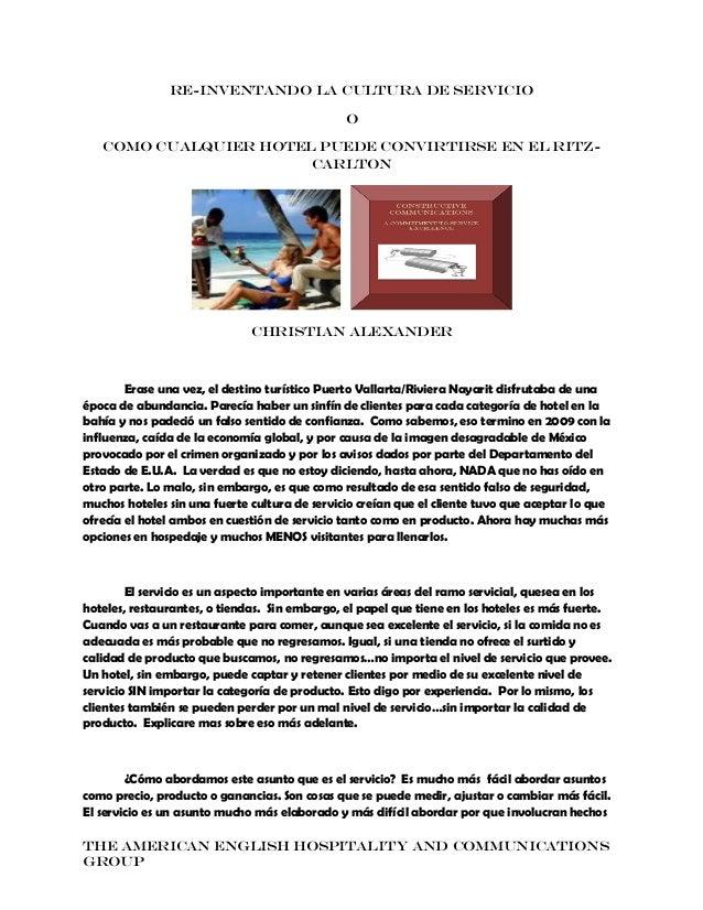 RE-INVENTANDO LA CULTURA DE SERVICIO O COMO CUALQUIER HOTEL PUEDE CONVIRTIRSE EN EL RITZCARLTON  Christian Alexander  Eras...