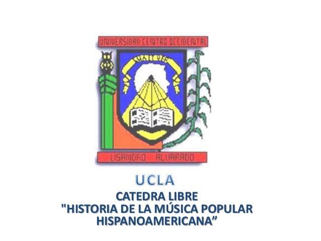 """CATEDRA LIBRE """"HISTORIA DE LA MÚSICA POPULAR HISPANOAMERICANA"""""""