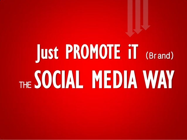Just PROMOTE iT   (Brand)THE   SOCIAL MEDIA WAY