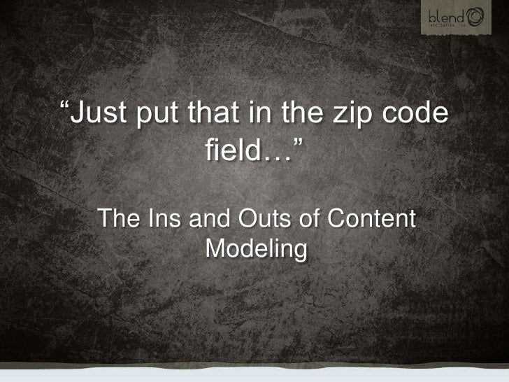 """Just put that in the zip code field…""<br />The Ins and Outs of Content Modeling<br />"