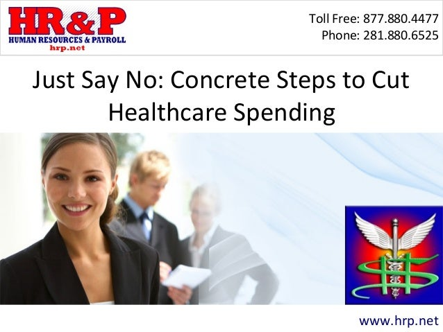 Toll Free: 877.880.4477 Phone: 281.880.6525 www.hrp.net Just Say No: Concrete Steps to Cut Healthcare Spending
