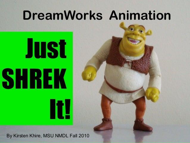 DreamWorks Animation Just SHREK It! By Kirsten Khire, MSU NMDL Fall 2010