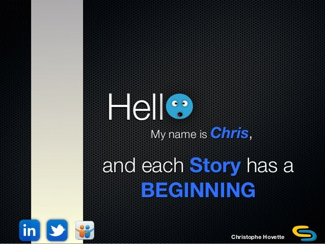 Hell My name is Chris, Christophe Hovette and each Story has a BEGINNING