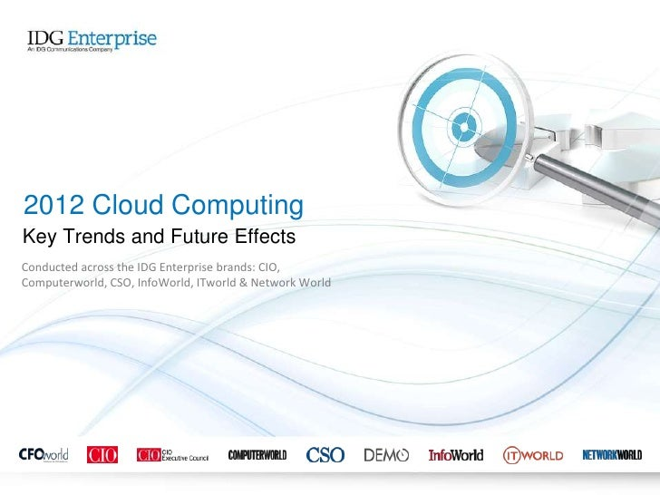 2012 Cloud ComputingKey Trends and Future EffectsConducted across the IDG Enterprise brands: CIO,Computerworld, CSO, InfoW...