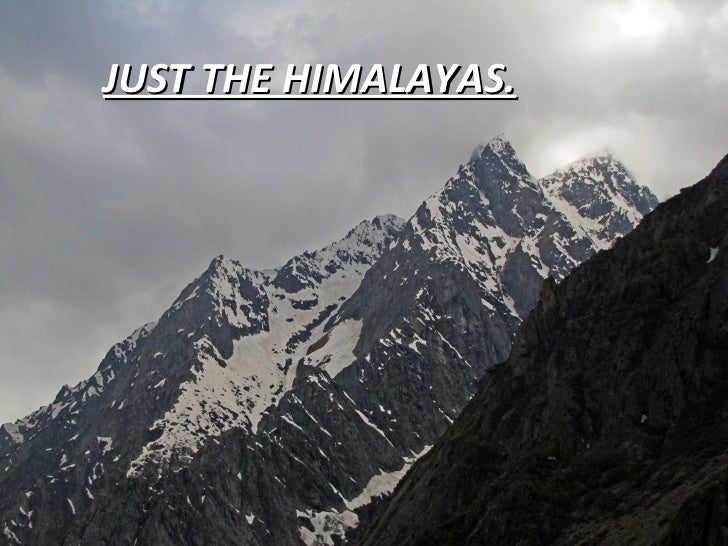 JUST THE HIMALAYAS.
