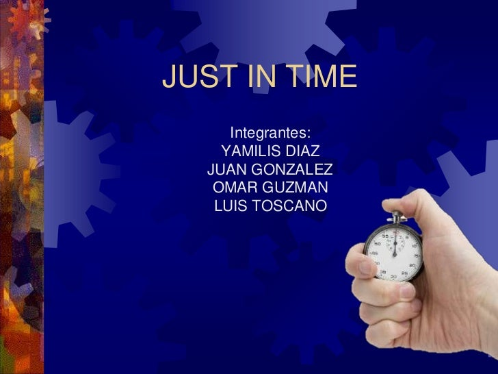 JUST IN TIME     Integrantes:    YAMILIS DIAZ  JUAN GONZALEZ   OMAR GUZMAN   LUIS TOSCANO
