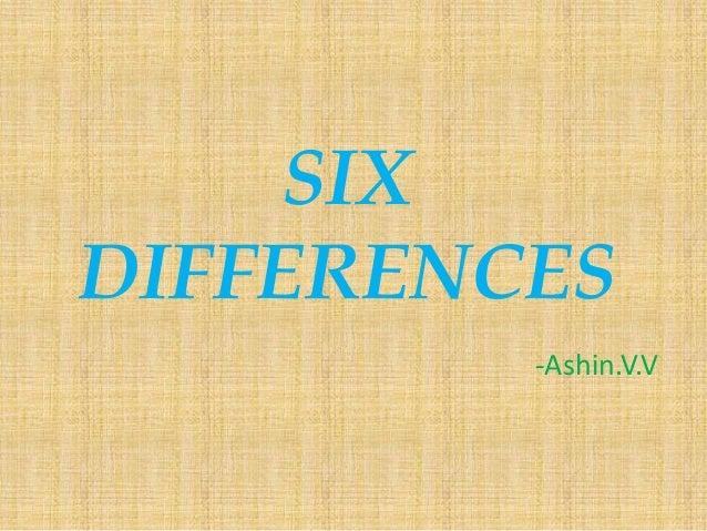 SIX DIFFERENCES -Ashin.V.V