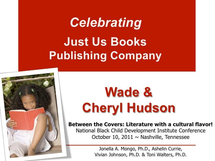 Celebrating  Just Us BooksPublishing Company           Wade &        Cheryl Hudson   Between the Covers: Literature with a...