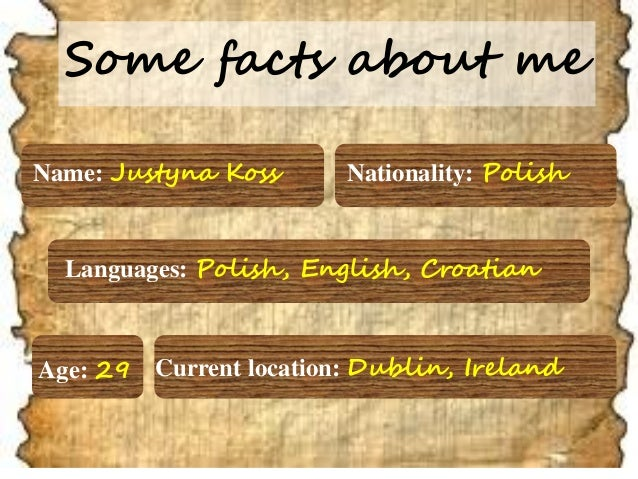 Name:Justyna Koss  Nationality:Polish  Current location: Dublin, Ireland  Languages:Polish, English, Croatian  Age:29  Som...