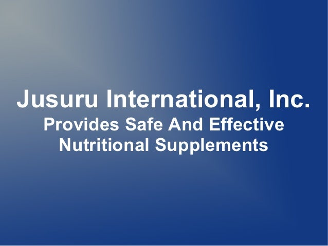 Jusuru International, Inc.  Provides Safe And Effective    Nutritional Supplements