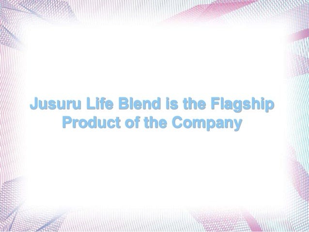 Jusuru Life Blend is the Flagship    Product of the Company