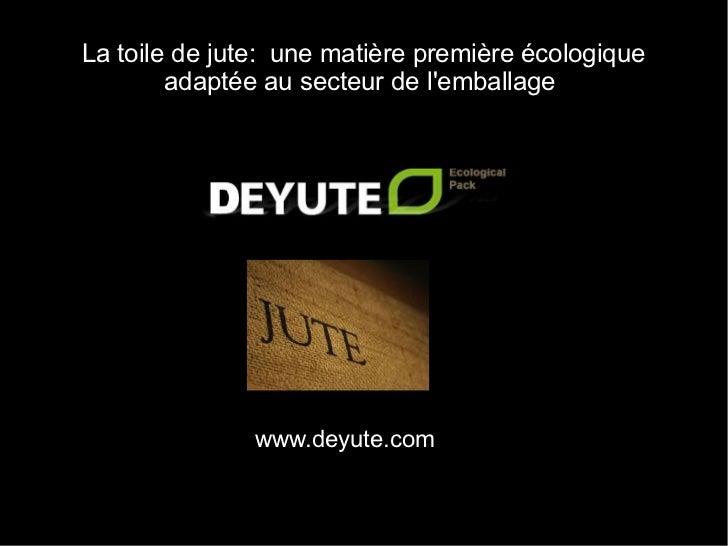 La toile de jute: une matière première écologique        adaptée au secteur de lemballage               www.deyute.com