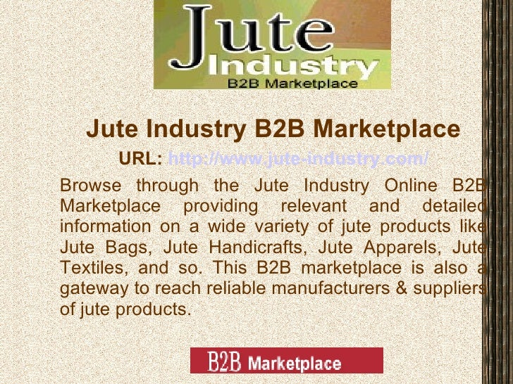 Jute Industry B2B Marketplace URL:  http://www.jute-industry.com/ Browse through the Jute Industry Online B2B Marketplace ...