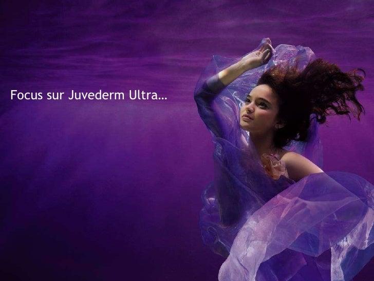 Focus sur Juvederm Ultra…