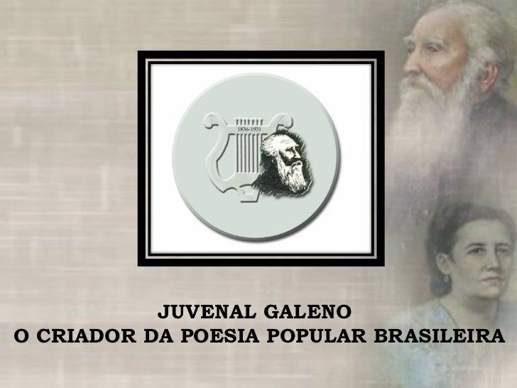 JUVENAL GALENO O CRIADOR DA POESIA POPULAR BRASILEIRA