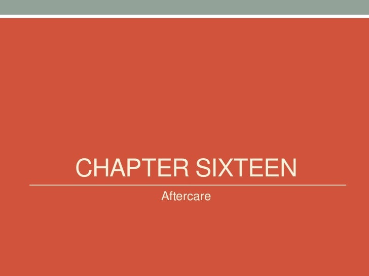 CHAPTER SIXTEEN     Aftercare