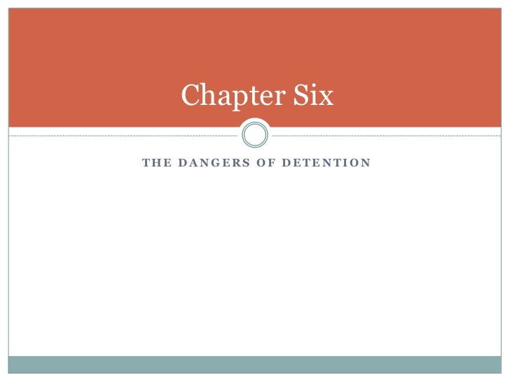 Chapter SixTHE DANGERS OF DETENTION