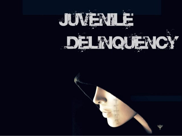 juvenile delinquent 1 Family life and delinquency and crime the role of the family in the prevention and treatment of juvenile delinquency has concerned the office of juvenile justice and delinquency prevention (ojjdp) from our inception.