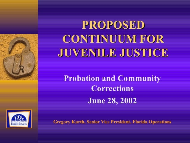 PROPOSED   CONTINUUM FOR  JUVENILE JUSTICE    Probation and Community           Corrections          June 28, 2002Gregory ...