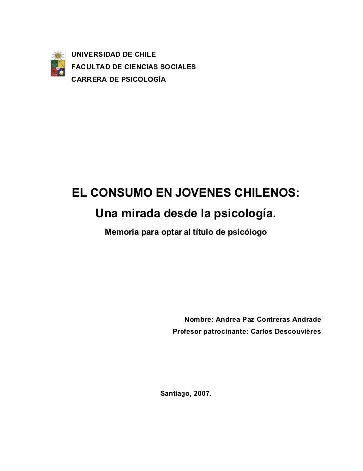 UNIVERSIDAD DE CHILEFACULTAD DE CIENCIAS SOCIALESCARRERA DE PSICOLOGÍAEL CONSUMO EN JOVENES CHILENOS:     Una mirada desde...