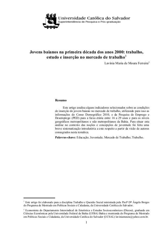 Jovens baianos na primeira década dos anos 2000: trabalho, estudo e inserção no mercado de trabalho1 Lavínia Maria de Mour...