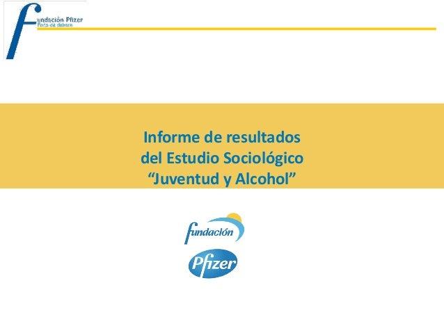 """Informe de resultadosdel Estudio Sociológico """"Juventud y Alcohol"""""""