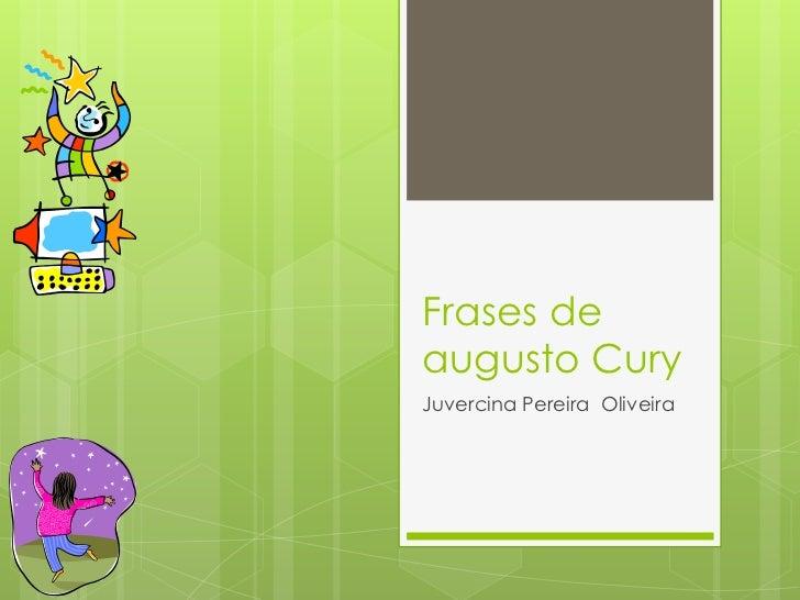 Frases deaugusto CuryJuvercina Pereira Oliveira