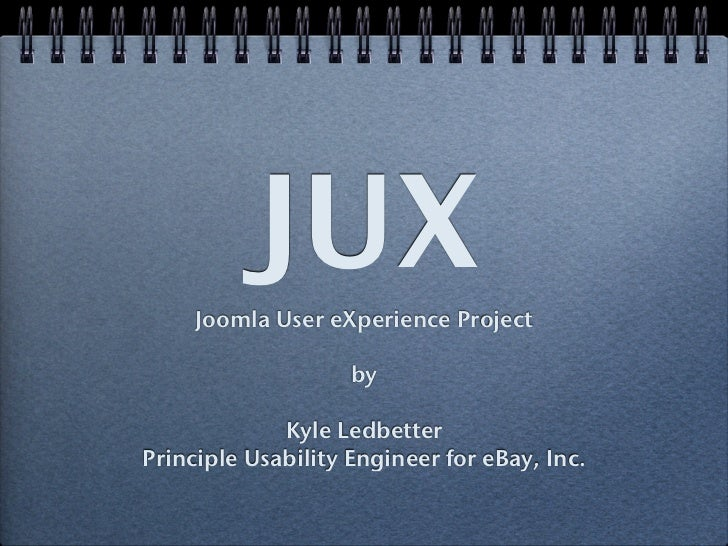 JUX     Joomla User eXperience Project                    by             Kyle LedbetterPrinciple Usability Engineer for eB...